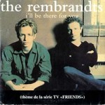 The+Rembrandts+Ill+Be+There+For+You